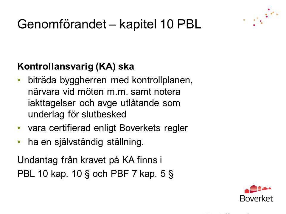 Genomförandet – kapitel 10 PBL Kontrollansvarig (KA) ska •biträda byggherren med kontrollplanen, närvara vid möten m.m.