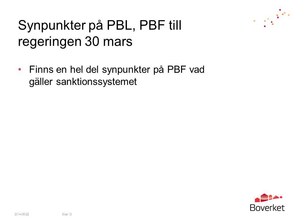 •Finns en hel del synpunkter på PBF vad gäller sanktionssystemet 2014-06-22Sida 13 Synpunkter på PBL, PBF till regeringen 30 mars