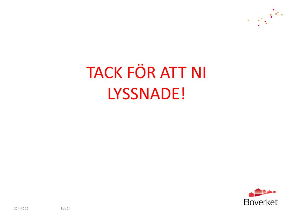 TACK FÖR ATT NI LYSSNADE! 2014-06-22Sida 21