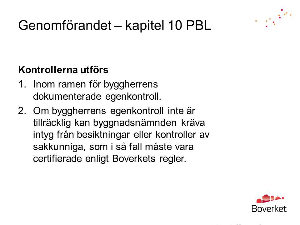 Genomförandet – kapitel 10 PBL Kontrollerna utförs 1.Inom ramen för byggherrens dokumenterade egenkontroll.