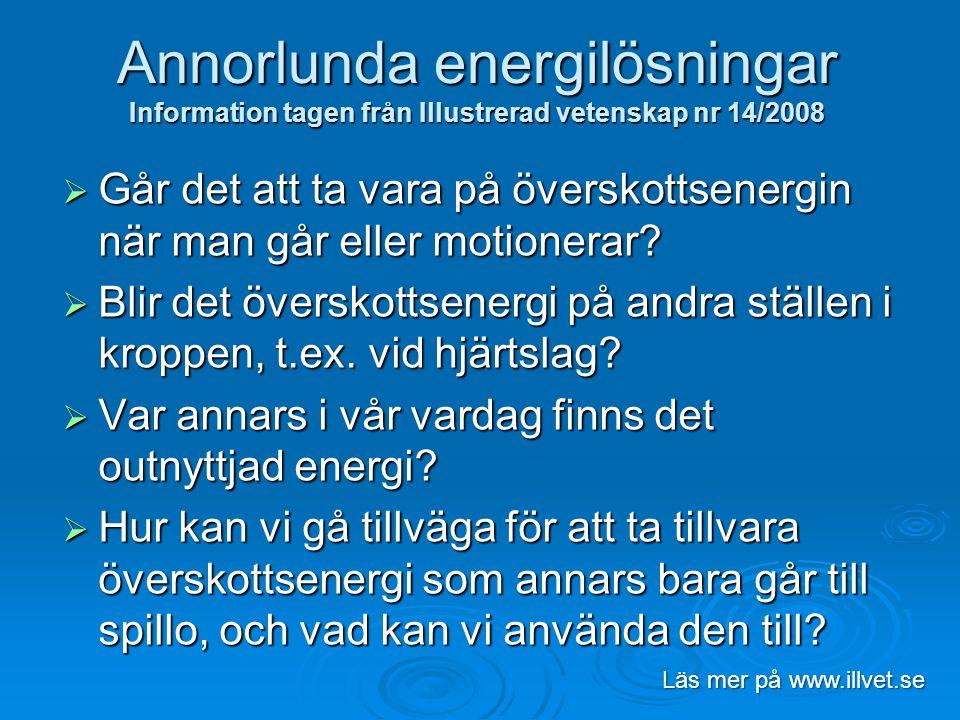 Annorlunda energilösningar Information tagen från Illustrerad vetenskap nr 14/2008  Går det att ta vara på överskottsenergin när man går eller motion