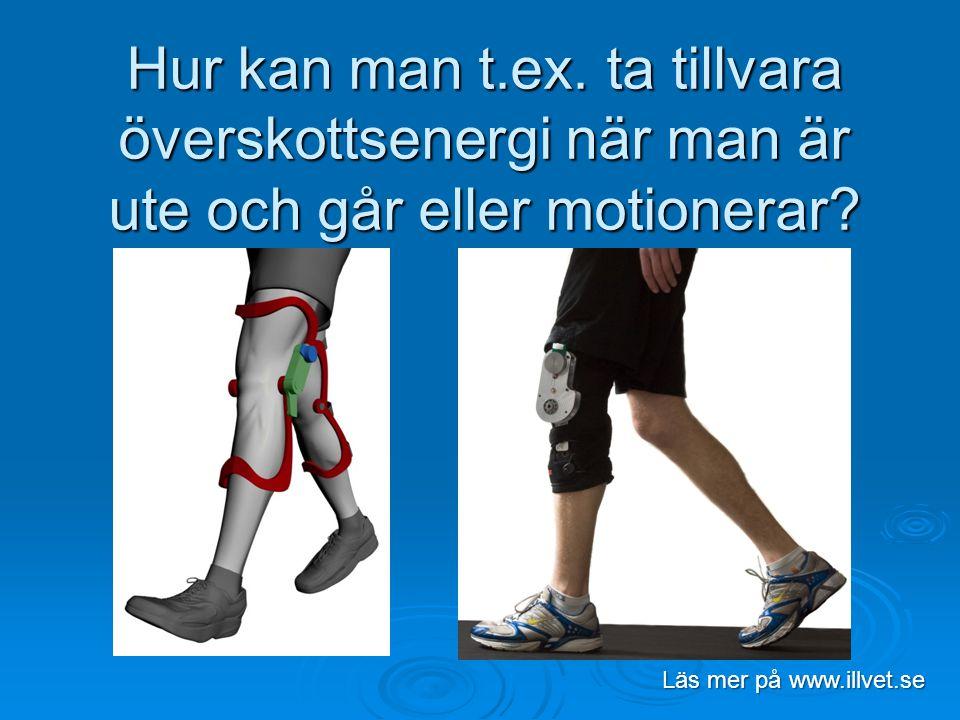 Hur kan man t.ex. ta tillvara överskottsenergi när man är ute och går eller motionerar? Läs mer på www.illvet.se