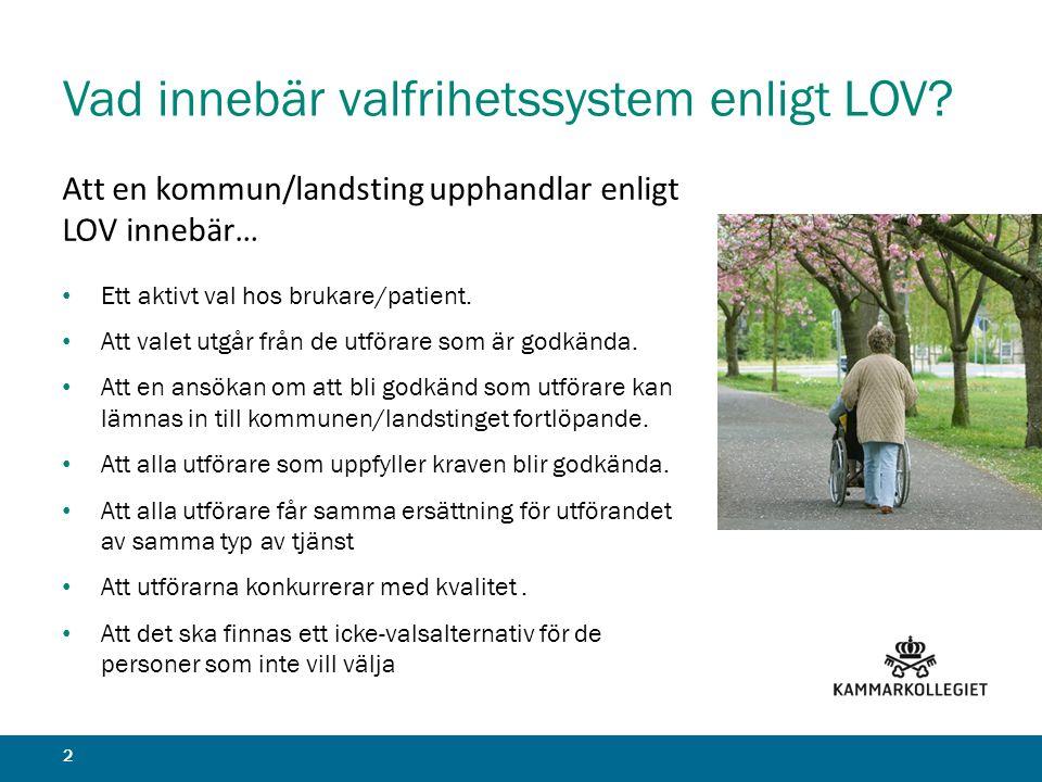 Vad innebär valfrihetssystem enligt LOV? 2 Att en kommun/landsting upphandlar enligt LOV innebär… • Ett aktivt val hos brukare/patient. • Att valet ut