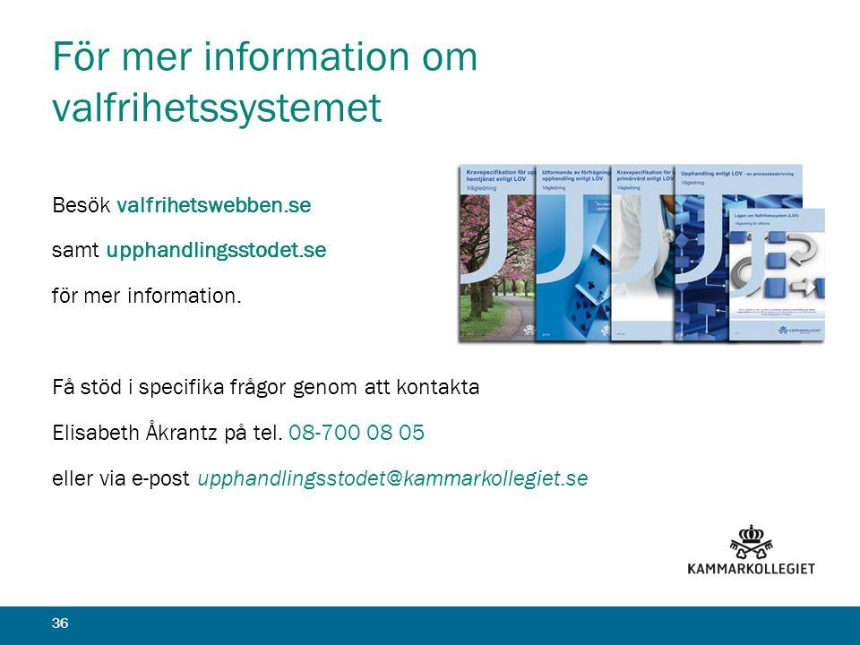 För mer information om valfrihetssystemet Besök valfrihetswebben.se samt upphandlingsstodet.se för mer information. Få stöd i specifika frågor genom a