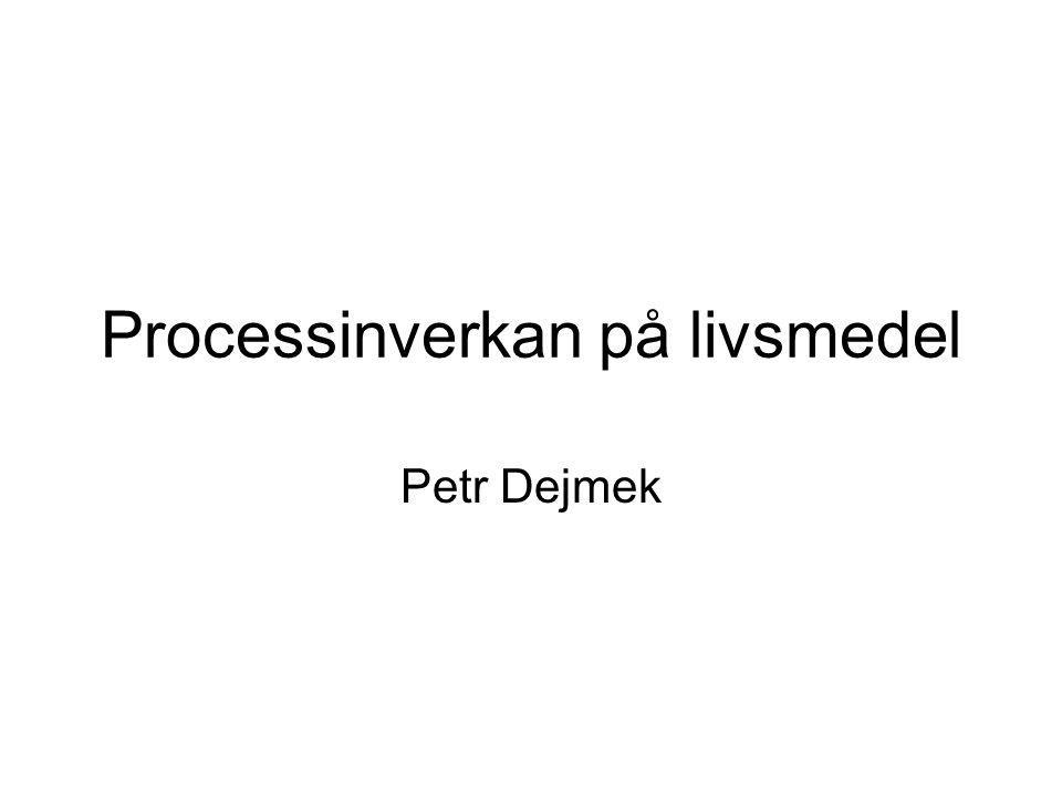 Processinverkan på livsmedel Petr Dejmek