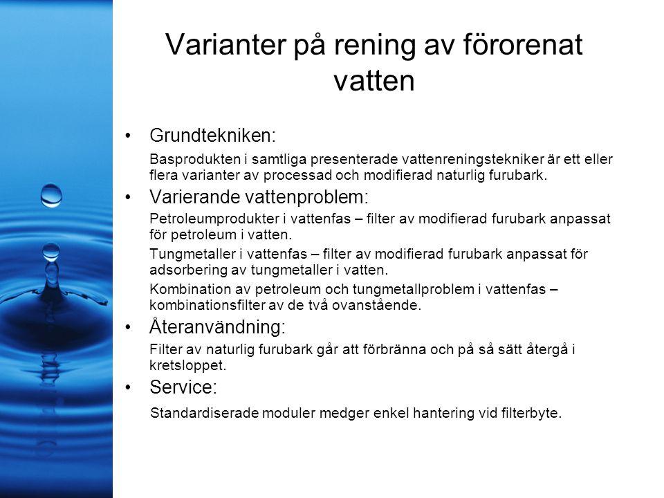 Varianter på rening av förorenat vatten •Grundtekniken: Basprodukten i samtliga presenterade vattenreningstekniker är ett eller flera varianter av pro