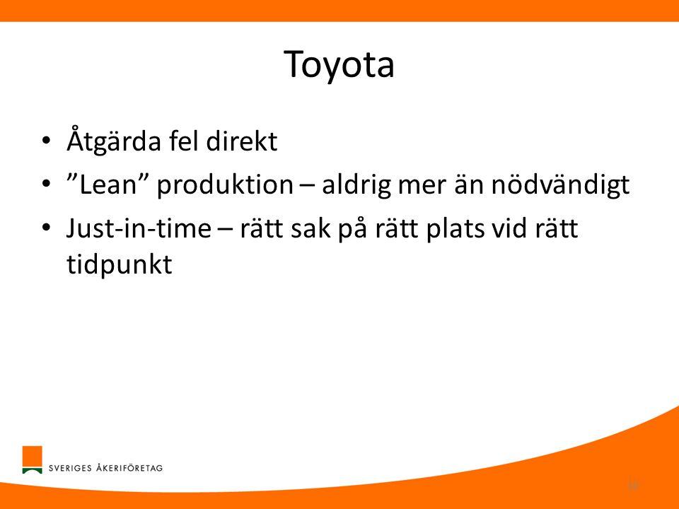 """Toyota • Åtgärda fel direkt • """"Lean"""" produktion – aldrig mer än nödvändigt • Just-in-time – rätt sak på rätt plats vid rätt tidpunkt 10"""