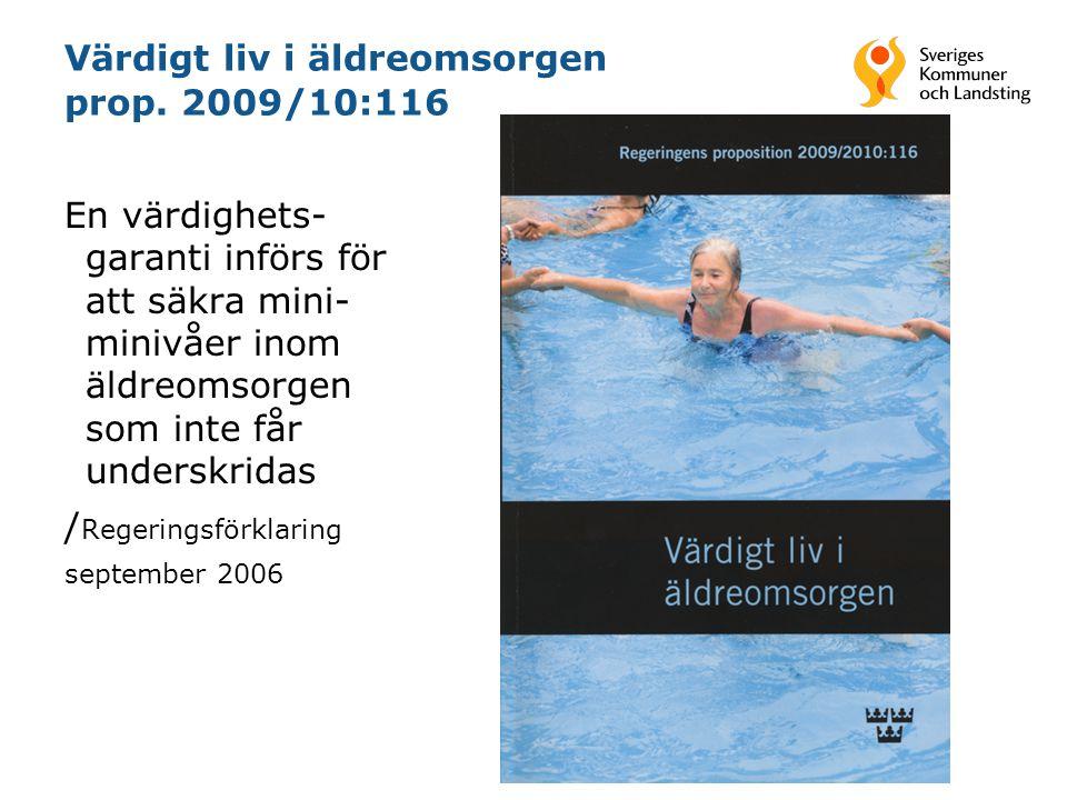 Värdigt liv i äldreomsorgen prop. 2009/10:116 En värdighets- garanti införs för att säkra mini- minivåer inom äldreomsorgen som inte får underskridas