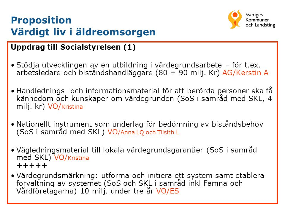 Proposition Värdigt liv i äldreomsorgen Uppdrag till Socialstyrelsen (1) •Stödja utvecklingen av en utbildning i värdegrundsarbete – för t.ex. arbetsl