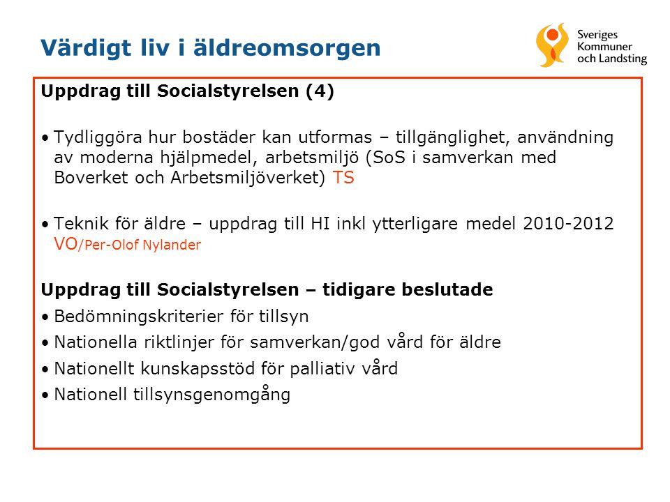 Värdigt liv i äldreomsorgen Uppdrag till Socialstyrelsen (4) •Tydliggöra hur bostäder kan utformas – tillgänglighet, användning av moderna hjälpmedel, arbetsmiljö (SoS i samverkan med Boverket och Arbetsmiljöverket) TS •Teknik för äldre – uppdrag till HI inkl ytterligare medel 2010-2012 VO /Per-Olof Nylander Uppdrag till Socialstyrelsen – tidigare beslutade •Bedömningskriterier för tillsyn •Nationella riktlinjer för samverkan/god vård för äldre •Nationellt kunskapsstöd för palliativ vård •Nationell tillsynsgenomgång