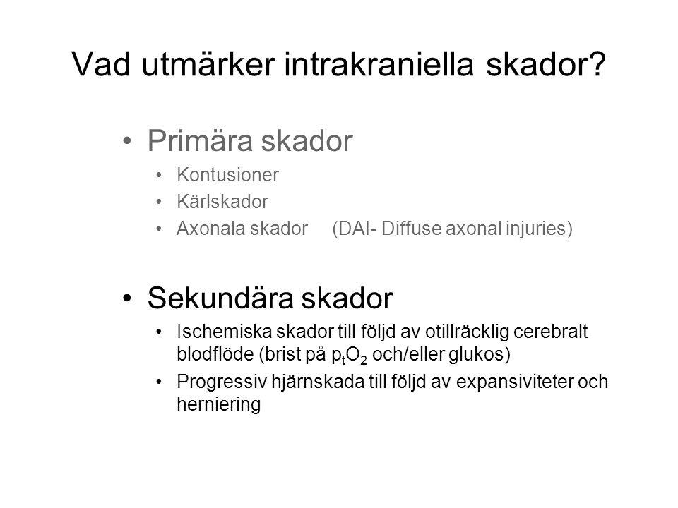 Vad utmärker intrakraniella skador? •Primära skador •Kontusioner •Kärlskador •Axonala skador (DAI- Diffuse axonal injuries) •Sekundära skador •Ischemi