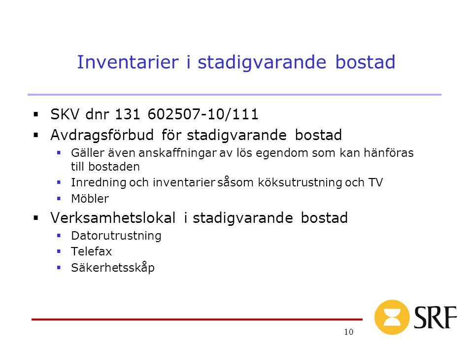 10 Inventarier i stadigvarande bostad  SKV dnr 131 602507-10/111  Avdragsförbud för stadigvarande bostad  Gäller även anskaffningar av lös egendom