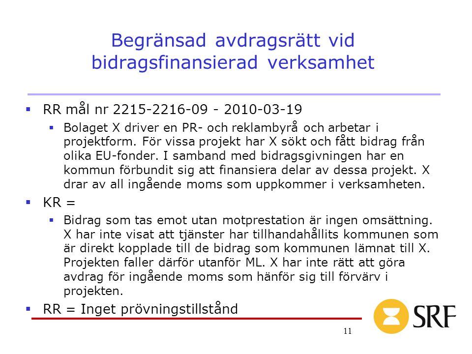 11 Begränsad avdragsrätt vid bidragsfinansierad verksamhet  RR mål nr 2215-2216-09 - 2010-03-19  Bolaget X driver en PR- och reklambyrå och arbetar i projektform.