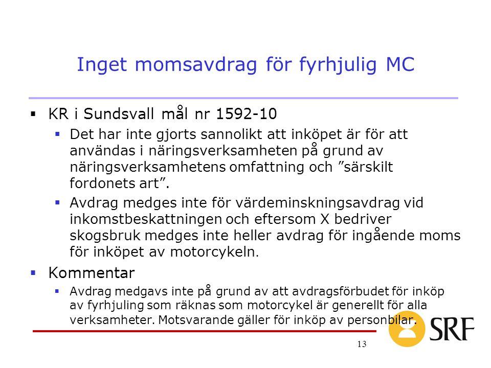13 Inget momsavdrag för fyrhjulig MC  KR i Sundsvall mål nr 1592-10  Det har inte gjorts sannolikt att inköpet är för att användas i näringsverksamheten på grund av näringsverksamhetens omfattning och särskilt fordonets art .
