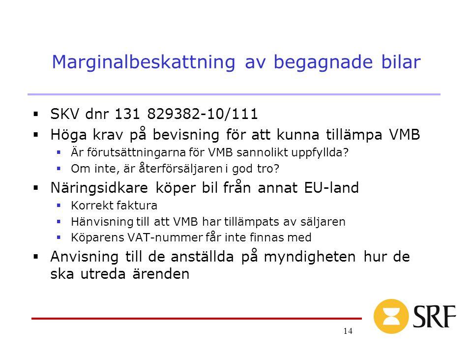 14 Marginalbeskattning av begagnade bilar  SKV dnr 131 829382-10/111  Höga krav på bevisning för att kunna tillämpa VMB  Är förutsättningarna för VMB sannolikt uppfyllda.