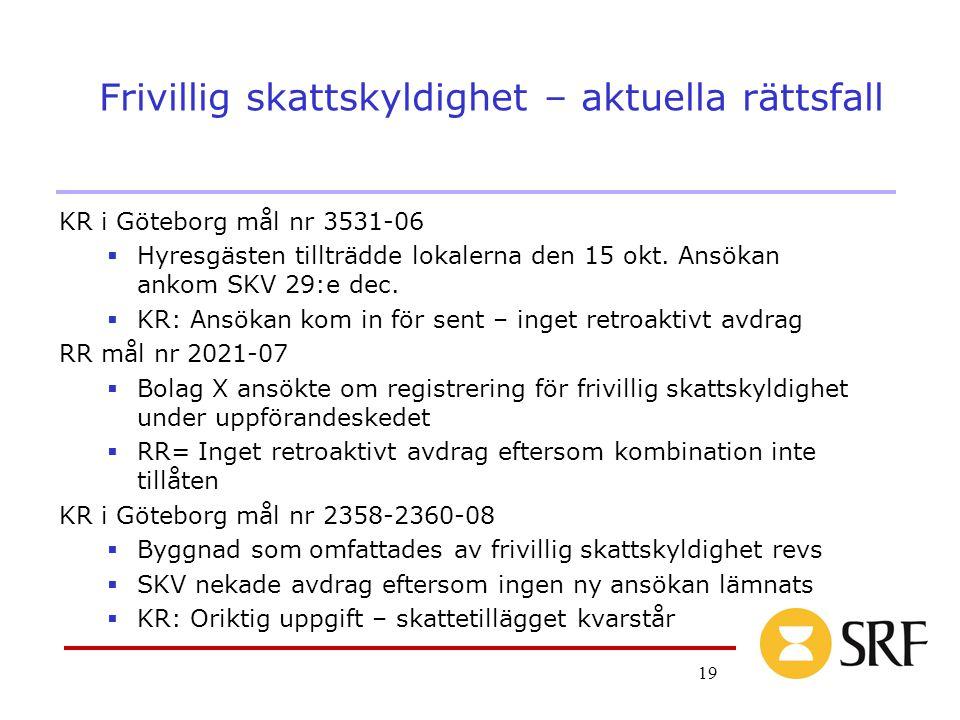 19 Frivillig skattskyldighet – aktuella rättsfall KR i Göteborg mål nr 3531-06  Hyresgästen tillträdde lokalerna den 15 okt. Ansökan ankom SKV 29:e d