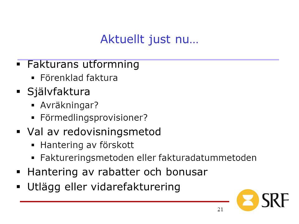 21 Aktuellt just nu…  Fakturans utformning  Förenklad faktura  Självfaktura  Avräkningar.