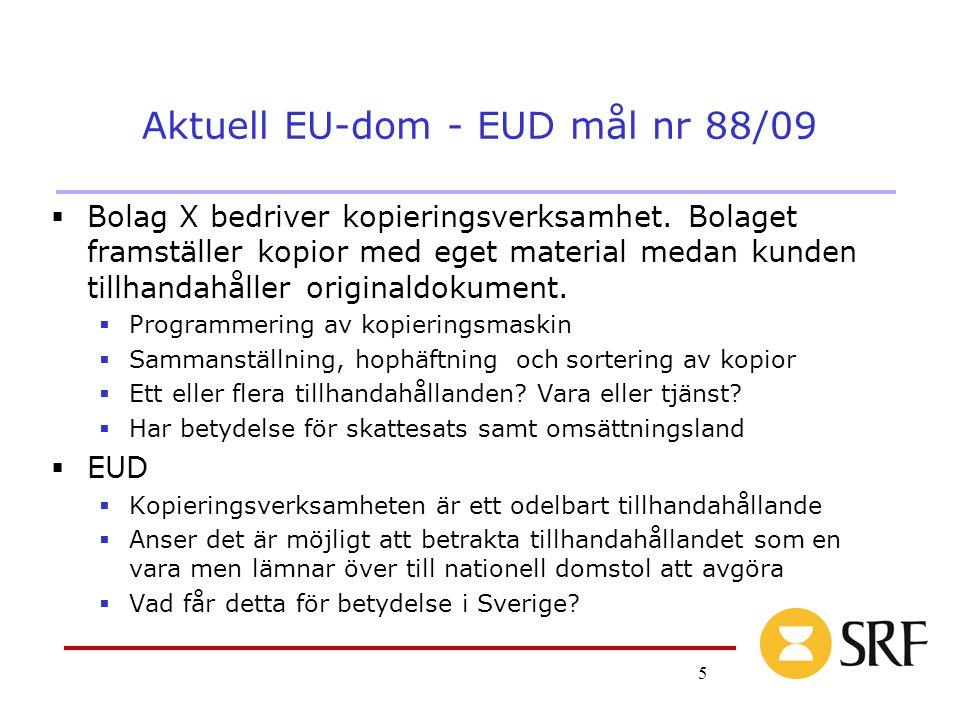 5 Aktuell EU-dom - EUD mål nr 88/09  Bolag X bedriver kopieringsverksamhet. Bolaget framställer kopior med eget material medan kunden tillhandahåller