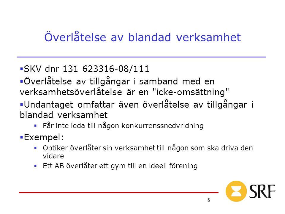 8 Överlåtelse av blandad verksamhet  SKV dnr 131 623316-08/111  Överlåtelse av tillgångar i samband med en verksamhetsöverlåtelse är en