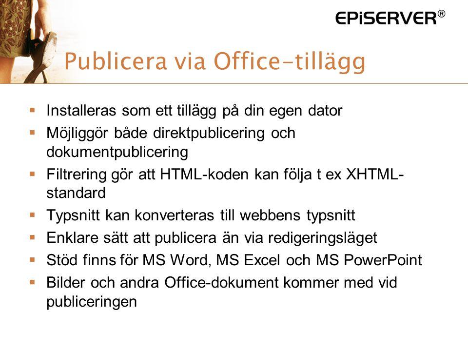 Publicera via Office-tillägg  Installeras som ett tillägg på din egen dator  Möjliggör både direktpublicering och dokumentpublicering  Filtrering g