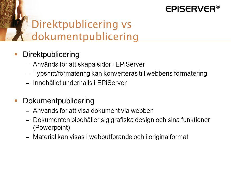 Direktpublicering vs dokumentpublicering  Direktpublicering –Används för att skapa sidor i EPiServer –Typsnitt/formatering kan konverteras till webbe