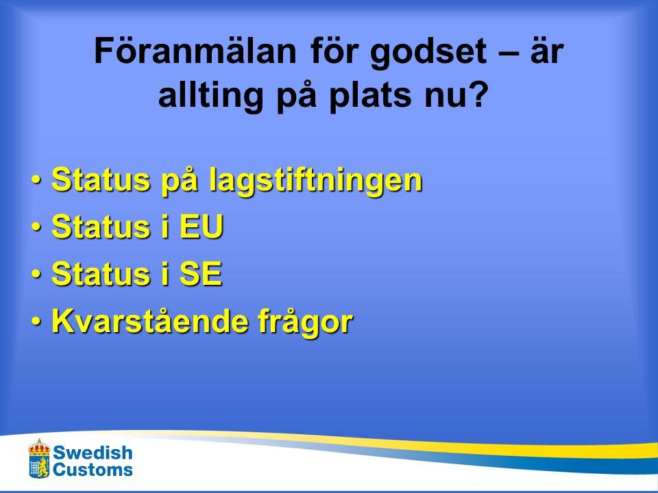 Föranmälan för godset – är allting på plats nu? • Status på lagstiftningen • Status i EU • Status i SE • Kvarstående frågor