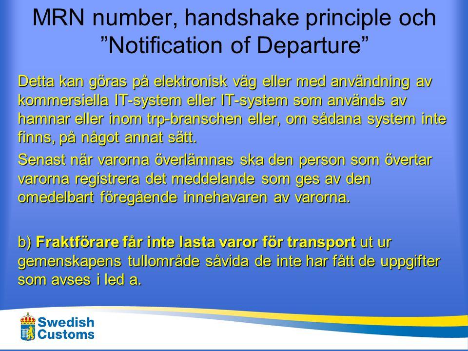 MRN number, handshake principle och Notification of Departure c) Fraktföraren ska till utfartstullkontoret anmäla varornas utförsel genom att lämna de uppgifter som avses i a, såvida dessa uppgifter inte är tillgängliga för tullmyndigheterna genom befintliga kommersiella informationssystem eller informationssystem som används av hamnar eller inom transportbranschen.