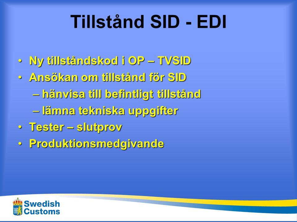 Tillstånd SID/SUD - TID •Ny tillståndskod i OP – TVTIS •Ansökan om tillstånd för SID/SUD –gäller även företag som redan har TID- tillstånd •Anmäla användare