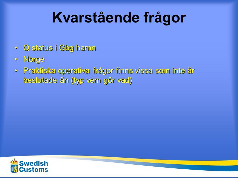 Kvarstående frågor •Q status i Gbg hamn •Norge •Praktiska operativa frågor finns vissa som inte är beslutade än (typ vem gör vad)