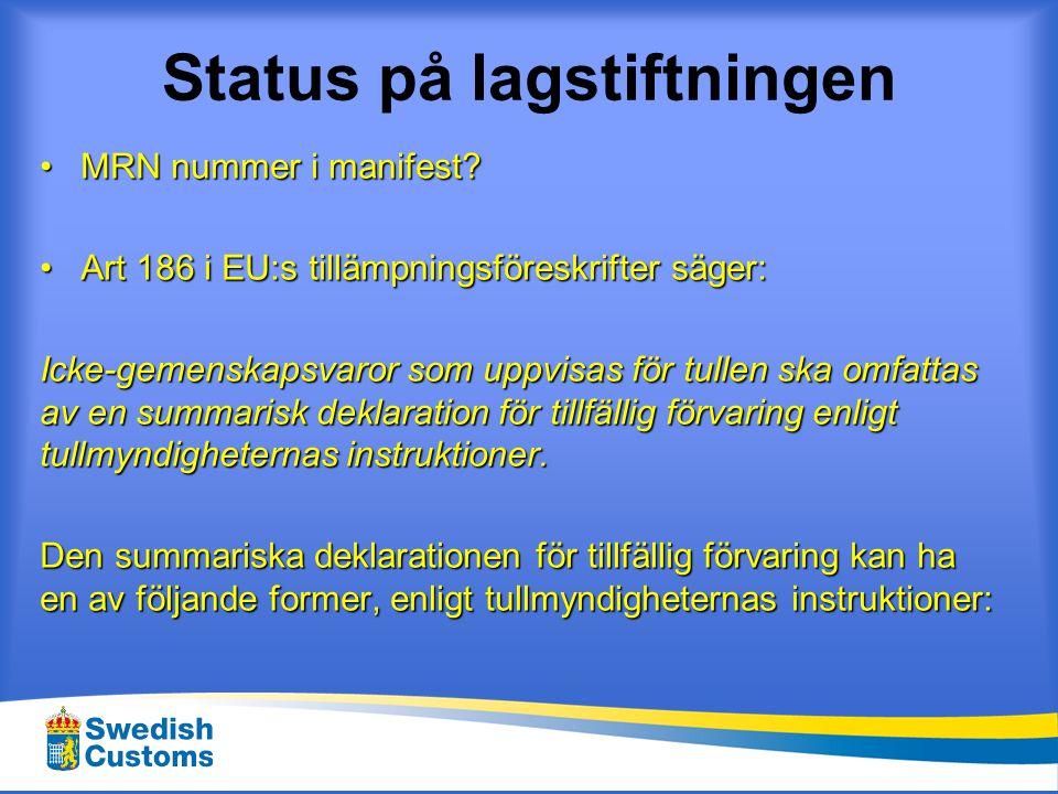 Status på lagstiftningen a)En hänvisning till en summarisk införseldeklaration för varorna i fråga, kompletterad av uppgifterna i en summarisk deklaration för tillfällig förvaring.