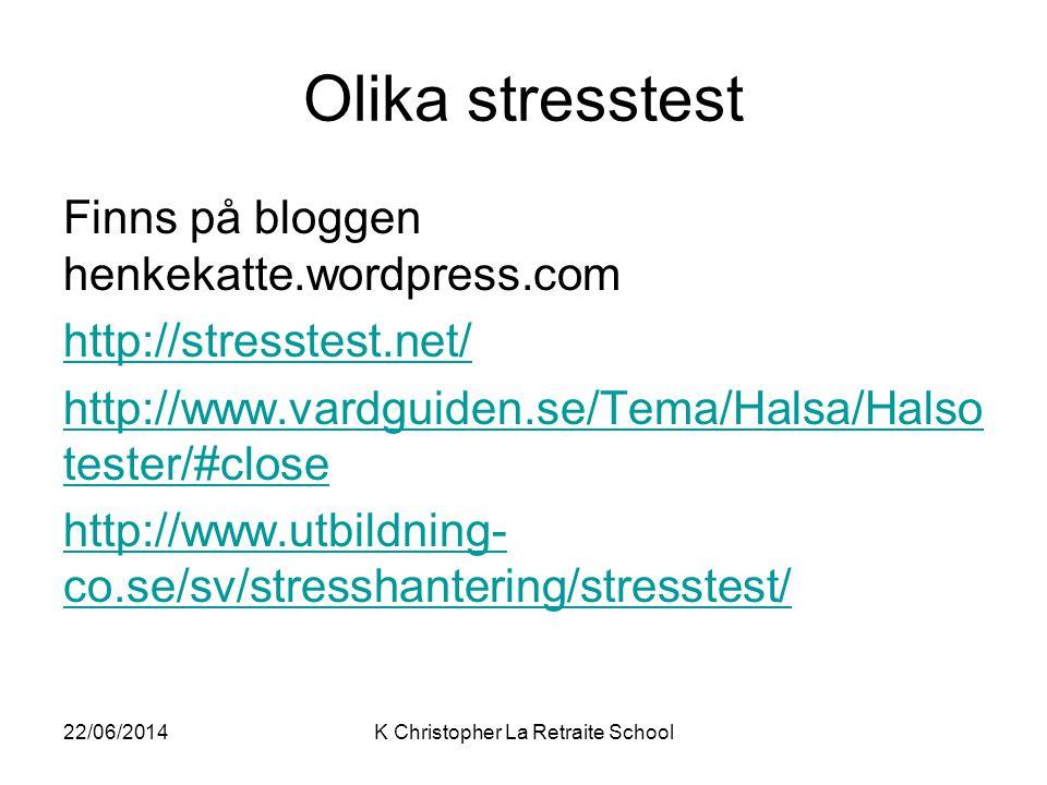 Olika stresstest Finns på bloggen henkekatte.wordpress.com http://stresstest.net/ http://www.vardguiden.se/Tema/Halsa/Halso tester/#close http://www.u