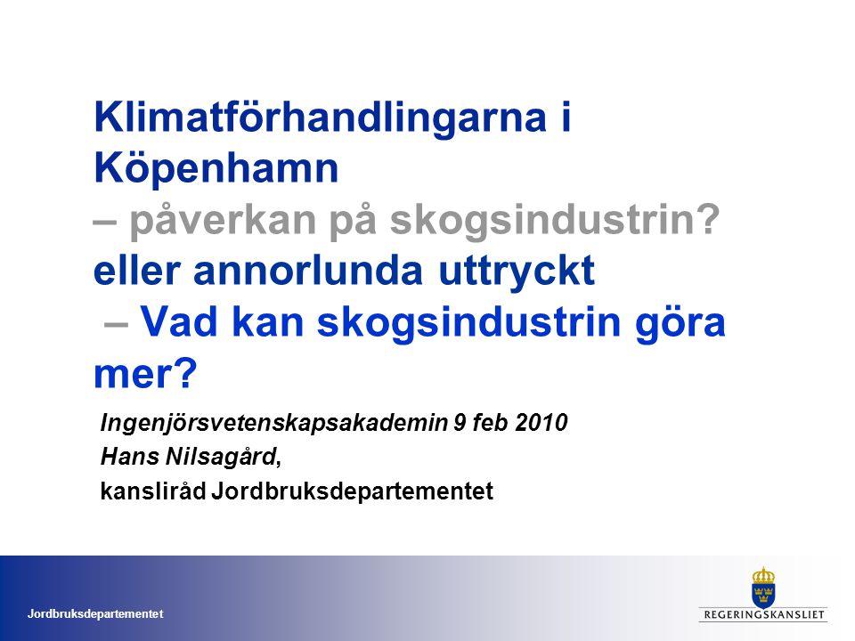 Jordbruksdepartementet Klimatförhandlingarna i Köpenhamn – påverkan på skogsindustrin.