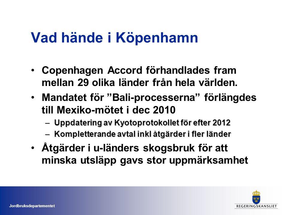 Jordbruksdepartementet Vad hände i Köpenhamn •Copenhagen Accord förhandlades fram mellan 29 olika länder från hela världen.