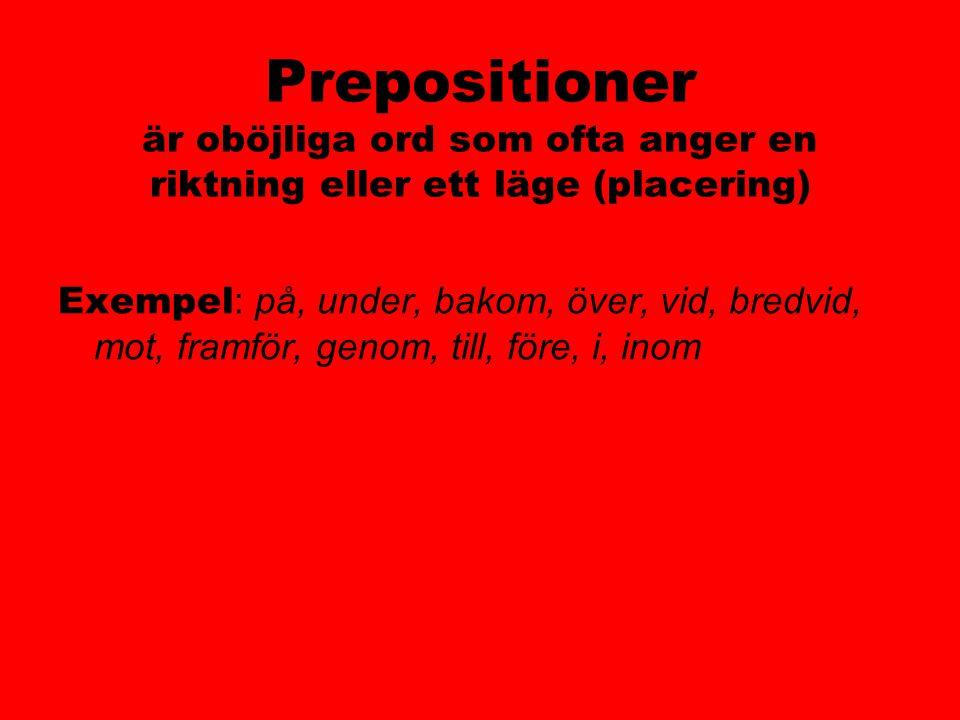 Prepositioner är oböjliga ord som ofta anger en riktning eller ett läge (placering) Exempel : på, under, bakom, över, vid, bredvid, mot, framför, geno