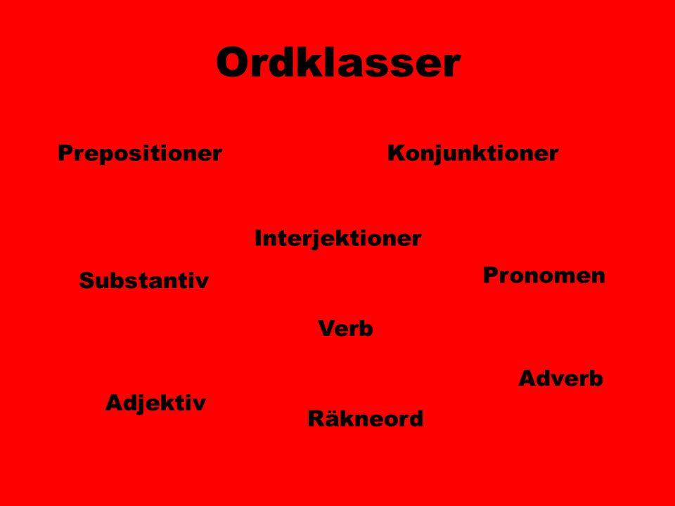 Ordklasser Substantiv Verb Adjektiv Pronomen Adverb KonjunktionerPrepositioner Interjektioner Räkneord