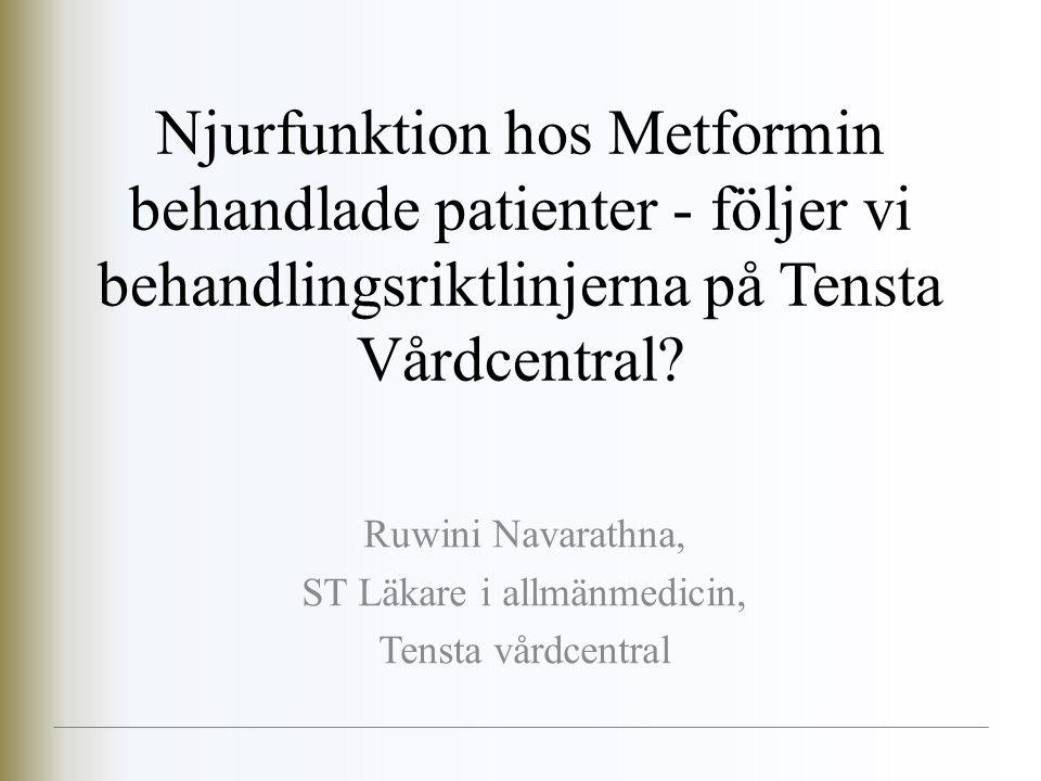 2014-06-22 12 Ruwini Navarathna, ST Läkare i allmänmedicin, Tensta vårdcentral Hur stor andel av vårdcentralens metforminbehandlade diabetiker ligger under referensintervallet för GFR.