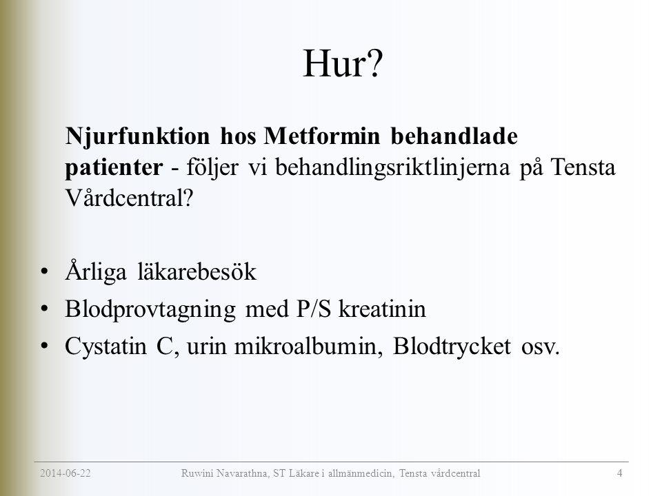2014-06-22 15 Ruwini Navarathna, ST Läkare i allmänmedicin, Tensta vårdcentral Slutsatser • Sju patienter som hade P/S kreatinin lägre än rekommendation hade nedsatt njurfunktion på beräknat GFR mindre än 60ml/min.