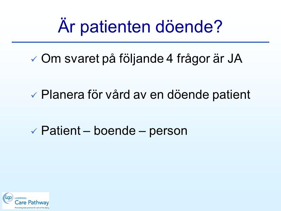 Är patienten döende?  Om svaret på följande 4 frågor är JA  Planera för vård av en döende patient  Patient – boende – person