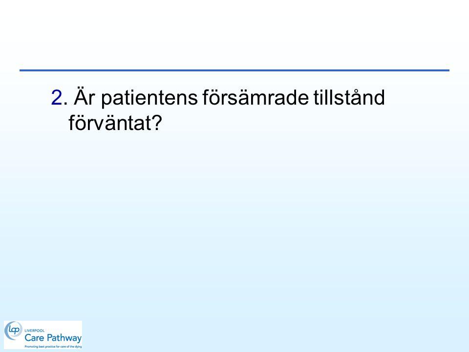 2. Är patientens försämrade tillstånd förväntat?