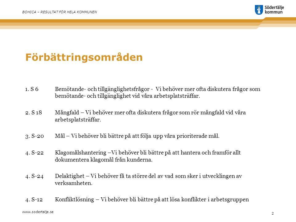 www.sodertalje.se 3 BOHICA – RESULTAT FÖR HELA KOMMUNEN Förbättringsområden (forts.) 5.S-4 Resultat från brukarundersökningen - Vi behöver bli bättre på att använda resultaten från brukarundersökningen för att utveckla vår verksamhet 6.