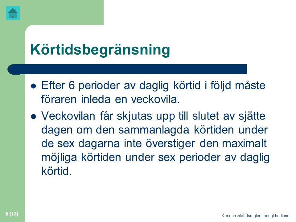 Kör och vilotidsregler - bengt hedlund 5 (13) Körtidsbegränsning  Efter 6 perioder av daglig körtid i följd måste föraren inleda en veckovila.