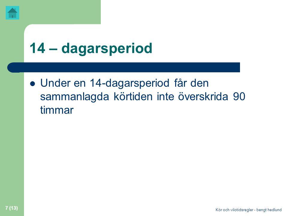 Kör och vilotidsregler - bengt hedlund 7 (13) 14 – dagarsperiod  Under en 14-dagarsperiod får den sammanlagda körtiden inte överskrida 90 timmar