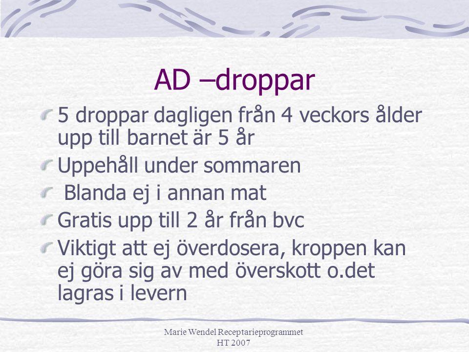 Marie Wendel Receptarieprogrammet HT 2007 AD –droppar 5 droppar dagligen från 4 veckors ålder upp till barnet är 5 år Uppehåll under sommaren Blanda e