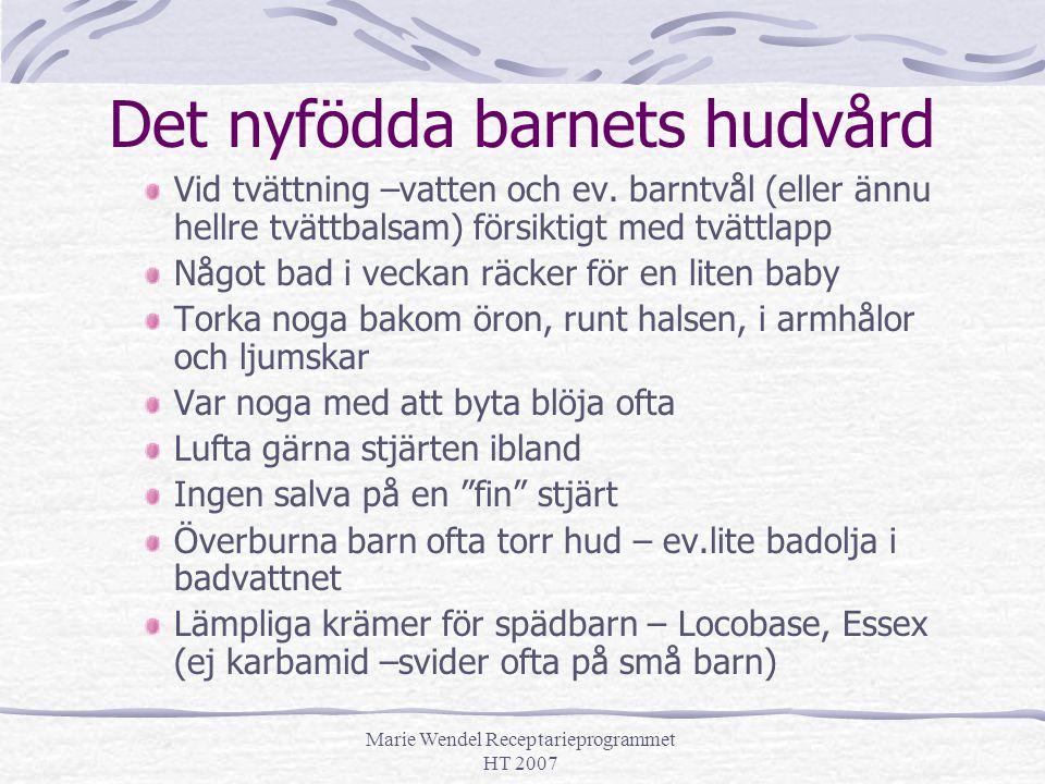 Marie Wendel Receptarieprogrammet HT 2007 Det nyfödda barnets hudvård Vid tvättning –vatten och ev. barntvål (eller ännu hellre tvättbalsam) försiktig