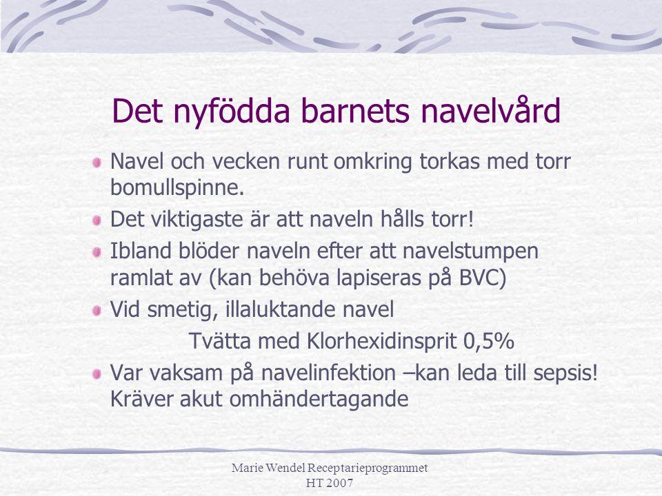Marie Wendel Receptarieprogrammet HT 2007 Det nyfödda barnets navelvård Navel och vecken runt omkring torkas med torr bomullspinne. Det viktigaste är