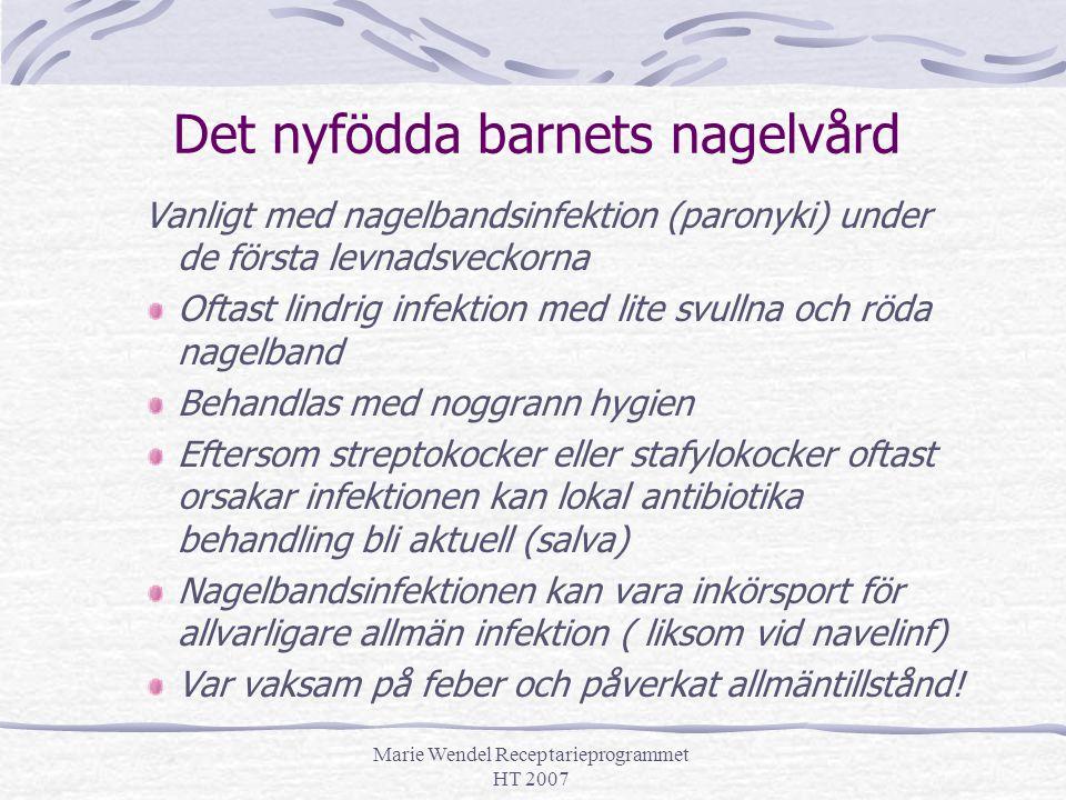 Marie Wendel Receptarieprogrammet HT 2007 Det nyfödda barnets nagelvård Vanligt med nagelbandsinfektion (paronyki) under de första levnadsveckorna Oft