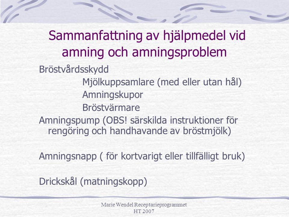 Marie Wendel Receptarieprogrammet HT 2007 Sammanfattning av hjälpmedel vid amning och amningsproblem Bröstvårdsskydd Mjölkuppsamlare (med eller utan h