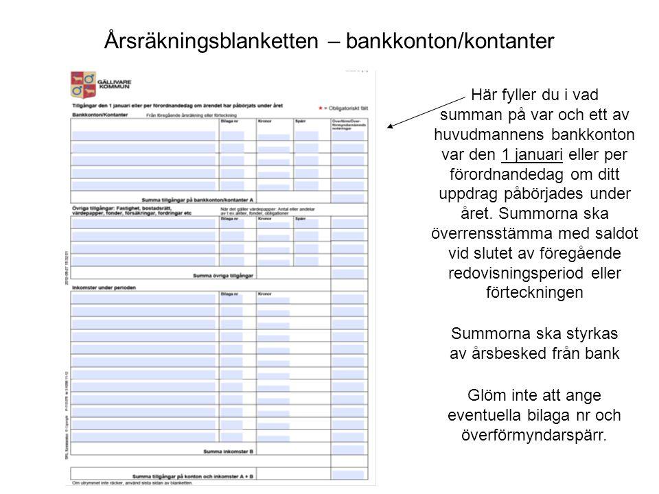 Årsräkningsblanketten – bankkonton/kontanter Här fyller du i vad summan på var och ett av huvudmannens bankkonton var den 1 januari eller per förordna