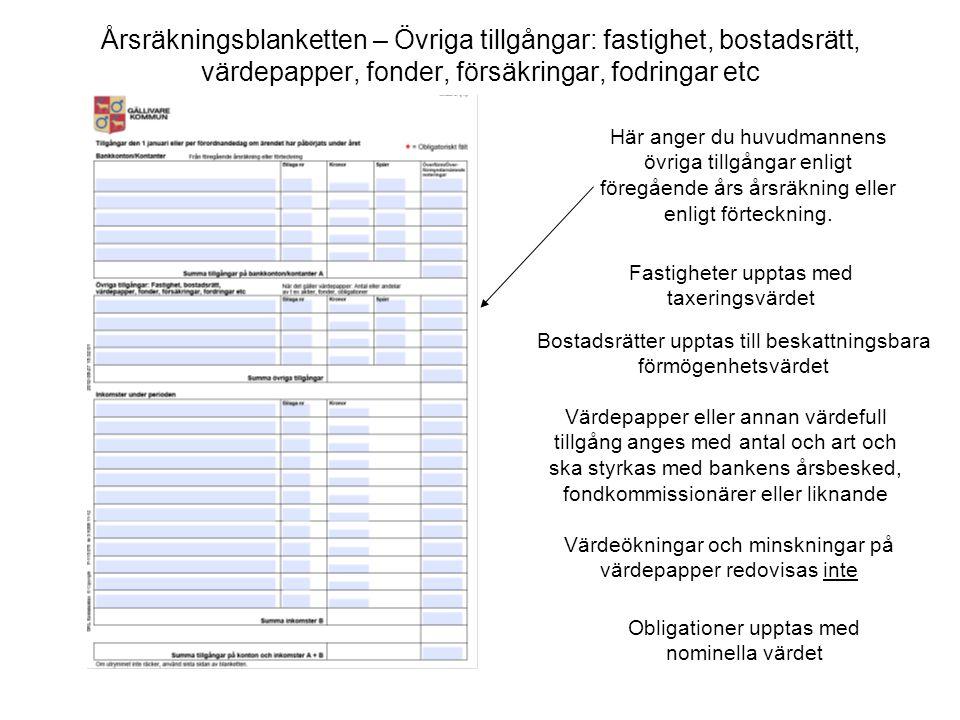 Årsräkningsblanketten – Övriga tillgångar: fastighet, bostadsrätt, värdepapper, fonder, försäkringar, fodringar etc Här anger du huvudmannens övriga t