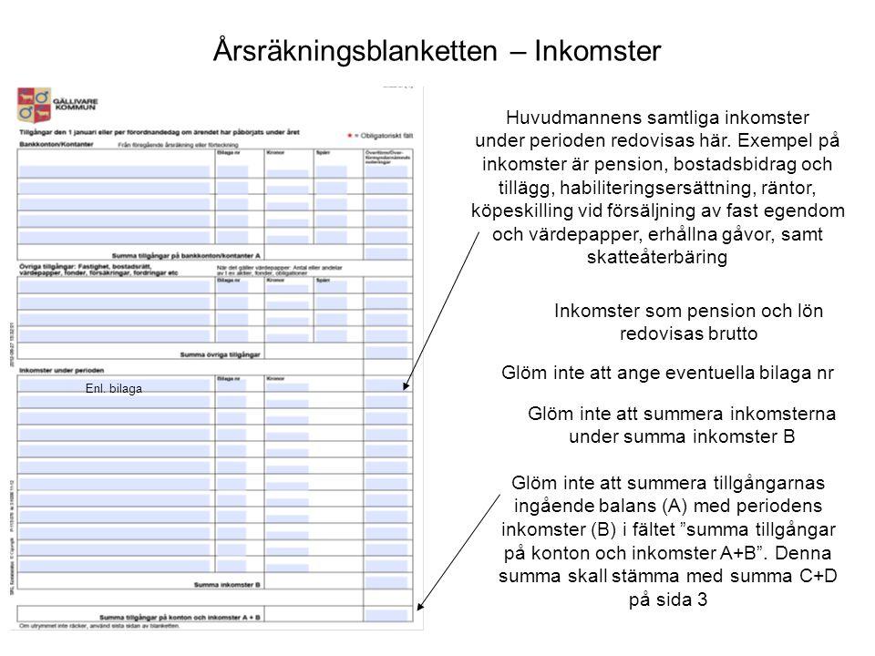 Årsräkningsblanketten – Inkomster Huvudmannens samtliga inkomster under perioden redovisas här. Exempel på inkomster är pension, bostadsbidrag och til